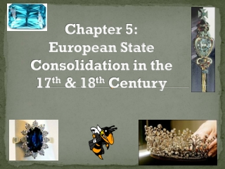 Chapter  5 : European State Consolidation in the  17 th  & 18 th  Century