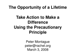The Opportunity of a Lifetime Take Action to Make a Difference Using the Precautionary Principle