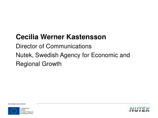 Cecilia Werner Kastensson Director of Communications Nutek, Swedish Agency for Economic and