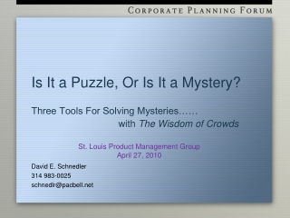 Is It a Puzzle, Or Is It a Mystery? Three Tools For Solving Mysteries……