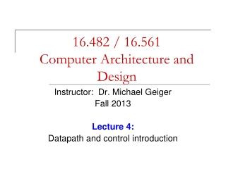 16.482 / 16.561 Computer Architecture and Design