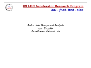 Splice Joint Design and Analysis John Escallier Brookhaven National Lab