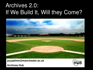 Archives 2.0:  If We Build It, Will they Come?