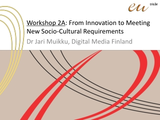 Workshop 2A : From Innovation to Meeting New Socio-Cultural Requirements