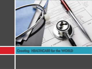 Creating HEALTHCARE for the WORLD