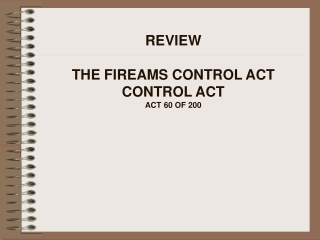REVIEW THE FIREAMS CONTROL ACT  CONTROL ACT  ACT 60 OF 200