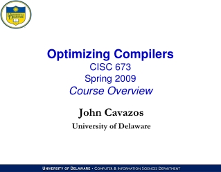 Optimizing Compilers CISC 673 Spring 2009 Course Overview