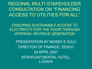 PRESENTATION BY MOSES E ZULU DIRECTOR OF FINANCE, ZESCO 24 APRIL 2007