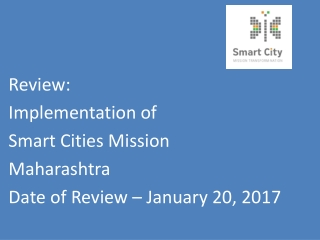 Review: Implementation of  Smart Cities Mission Maharashtra  Date of Review – January 20, 2017