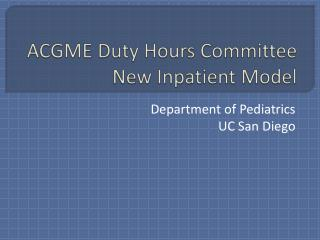 ACGME Duty Hours Committee New Inpatient Model