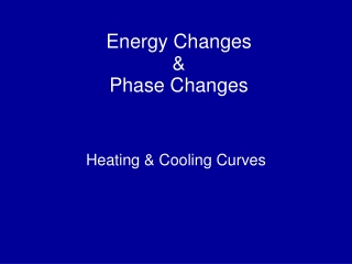 Energy Changes  &  Phase Changes