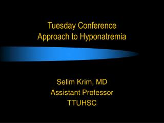 Tuesday Conference Approach to Hyponatremia