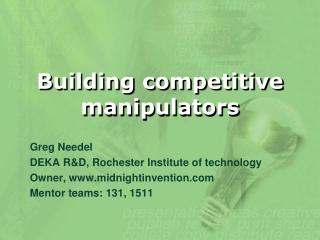 Building competitive manipulators