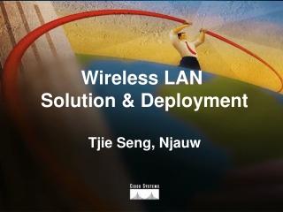 Wireless LAN  Solution & Deployment Tjie Seng, Njauw