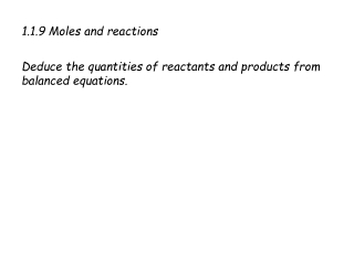 1.1.9 Moles and reactions Deduce the quantities of reactants and products from balanced equations.