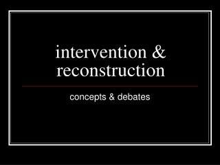 intervention & reconstruction
