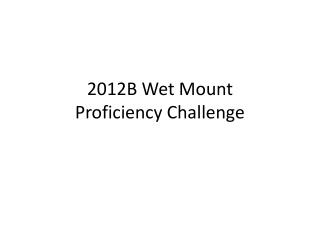 2012B Wet Mount Proficiency Challenge