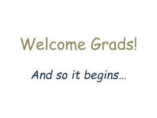 Welcome Grads!
