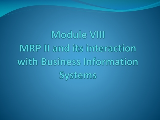 Module VIII MRP  II and its interaction with Business Information Systems