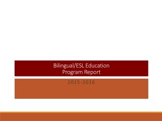 Bilingual/ESL Education  Program Report