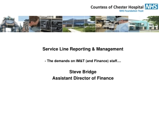 Service Line Reporting & Management - The demands on IM&T (and Finance) staff.... Steve Bridge
