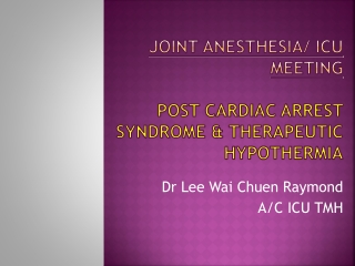 Joint Anesthesia/ ICU meeting Post cardiac arrest syndrome & Therapeutic hypothermia