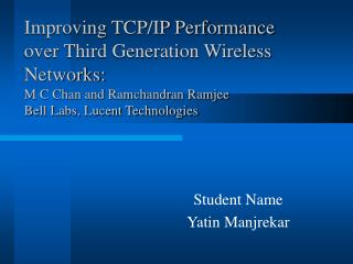 Improving TCP/IP Performance  over Third Generation Wireless Networks: M C Chan and Ramchandran Ramjee  Bell Labs, Lucen