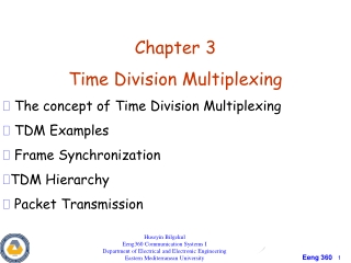 Chapter 3 Time Division Multiplexing The concept of T ime Division Multiplexing  TDM Examples