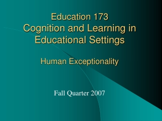 Education 173 Cognition and Learning in Educational Settings Human Exceptionality