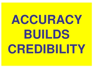 ACCURACY BUILDS CREDIBILITY