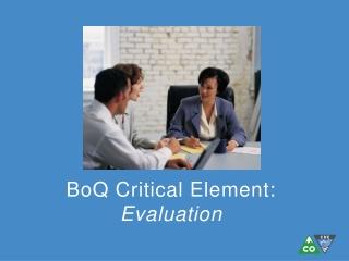 BoQ  Critical Element:  Evaluation