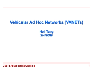 Vehicular Ad Hoc Networks (VANETs) Neil Tang 2/4/2009