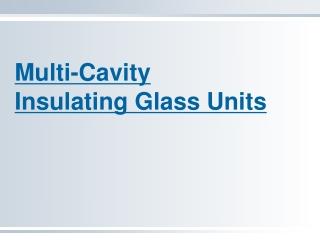 Multi-Cavity  Insulating Glass Units