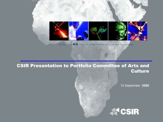 CSIR Presentation to Portfolio Committee of Arts and Culture 13 September  2005