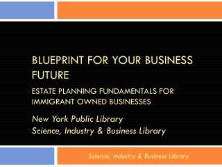 Blueprint  for Your Business  Future Estate  Planning Fundamentals for Immigrant Owned  Businesses