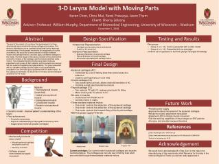 3-D Larynx Model with Moving Parts  Karen Chen, Chou Mai, Rexxi Prasasya, Jason Tham Client: Sherry Zelazny Advisor: Pro