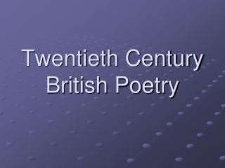 Twentieth Century British Poetry