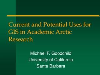 Michael F. Goodchild University of California Santa Barbara