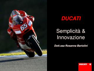 DUCATI Semplicità & Innovazione Dott.ssa Rosanna Bartolini