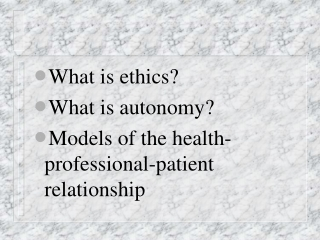 What is ethics? What is autonomy? Models of the health-professional-patient relationship