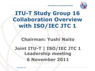 ITU-T Study Group 16 Collaboration Overview with ISO/ IEC JTC 1