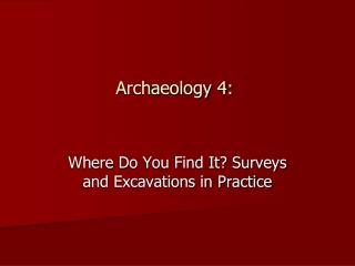 Archaeology 4: