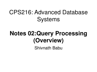 CPS216: Advanced Database Systems Notes 02:Query Processing (Overview)