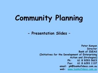 Community Planning - Presentation Slides – Peter Kenyon Director Bank of IDEAS (Initiatives for the Development of Ent