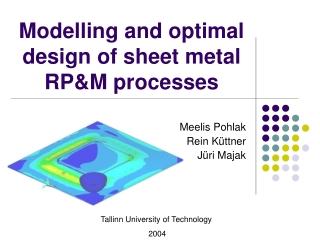 Modelling and optimal design of sheet metal RP&M processes