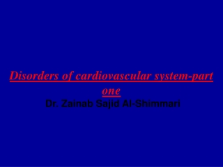 Disorders of cardiovascular system-part one   Dr. Zainab Sajid Al-Shimmari