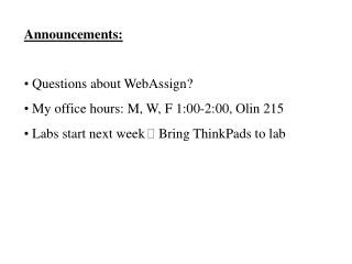 Announcements:  Questions about WebAssign?  My office hours: M, W, F 1:00-2:00, Olin 215