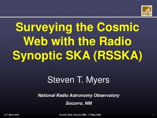 Surveying the Cosmic Web with the Radio Synoptic SKA (RSSKA)