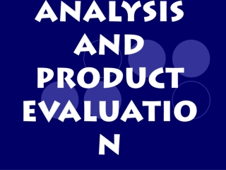 PRODUCT ANALYSIS AND  PRODUCT EVALUATION