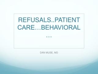 REFUSALS..PATIENT CARE…BEHAVIORAL…